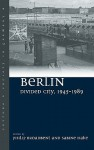 Berlin Divided City, 1945-1989 - German Studies Workshop (2nd 2008 Univer, Sabine Hake, German Studies Workshop (2nd 2008 Univer
