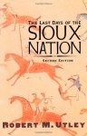 The Last Days of the Sioux Nation: Second Edition (The Lamar Series in Western History) - Robert M. Utley