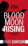 Blood Moon Rising (Beatrix Rose Book 2) - Mark Dawson