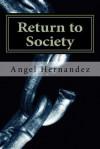 Return to Society - Angel Hernandez