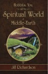 Hobbits, You, and the Spiritual World of Middle-Earth - Jill Marie Richardson