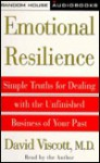 Emotional Resilience: Simple Truths for Dealing with the Unfinished Business of Your Past - David Viscott