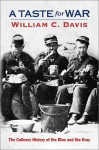 A Taste For War: The Culinary History of the Blue and the Gray - William C. Davis