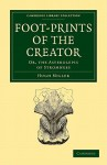 Footprints of the Creator: Or, the Asterolepis of Stromness - Hugh Miller