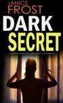 DARK SECRET a gripping detective thriller full of suspense - Janice Frost