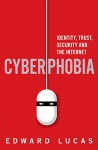 Cyberphobia: Identity, Trust, Security and the Internet - Edward Lucas