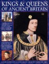 Kings & Queens of Ancient Britain: A Magnificent Chronicle of the First Rulers of the British Isles, from the Time of Bouddica and King Arthur to the Wars of the Roses, the Crusades and the Reign of Richard III - Charles Phillips