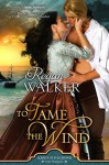 To Tame the Wind - Regan Walker