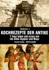 Kochrezepte der Antike (DOPPELBAND): Das geheime Kochbuch der Alten Ägypter und Maya (Kochrezepte, Diät, Abnehmen, Rezepte) (German Edition) - McAllister