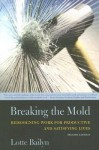 Breaking the Mold: Redesigning Work for Productive and Satisfying Lives - Lotte Bailyn