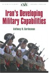 Iran's Developing Military Capabilities - Anthony H. Cordesman