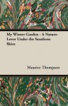 My Winter Garden - A Nature-Lover Under the Southern Skies - Maurice Thompson