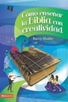 Como ensenar la Biblia con creatividad (Especialidades Juveniles) (Spanish Edition) - Barry Shafer