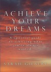 Achieve Your Dreams: A spiritual guide to achieving what you've always wanted. - Sarah Gilbert