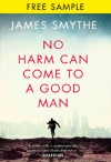 No Harm Can Come to a Good Man: free sampler - James Smythe