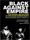 Black Against Empire: The History and Politics of the Black Panther Party - Joshua Bloom, Waldo E. Martin Jr., Ron Butler