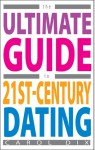 The Ultimate Guide to 21st-Century Dating - Carol Dix