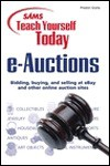 Sams Teach Yourself e-Auctions Today: Bidding, Buying, and Selling at ebay and Other Online Auction Sites - Preston Gralla