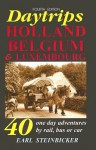 Daytrips Holland, Belgium & Luxembourg: 40 One-Day Adventures by Rail, Bus or Car, Fourth Edition - Earl Steinbicker