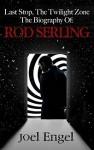 Last Stop, The Twilight Zone: The Biography of Rod Serling - Joel Engel