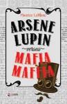 Arsene Lupin Versus Mafia Maffia - Maurice Leblanc, Julie Medikawati
