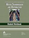 Water Transmission and Distribution: Student Workbook - AWWA Staff