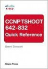 CCNP TSHOOT 642-832 Quick Reference - Brent Stewart