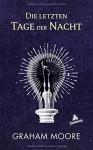 Die letzten Tage der Nacht - Graham Moore, Kirsten Riesselmann