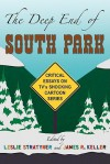The Deep End of South Park: Critical Essays on Television's Shocking Cartoon Series - Leslie Stratyner, James Keller