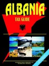 Albania Tax Guide - USA International Business Publications, USA International Business Publications