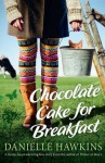 Chocolate Cake for Breakfast by Danielle Hawkins (2014-12-01) - Danielle Hawkins;