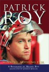 Patrick Roy: Winning, Nothing Else - Michel Roy