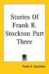 Stories of Frank R. Stockton Part Three - Frank R. Stockton