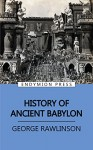 History of Ancient Babylon - George Rawlinson