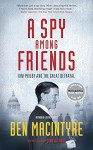 A Spy Among Friends: Kim Philby and the Great Betrayal - Ben Macintyre