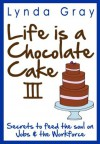 Life is a Chocolate Cake III Secrets to feed the soul on Jobs and the Workforce (Life is a Chocolate Cake Series) - Lynda Gray, Jewel See Editing, Pixel Studio, MT Design (Cover)