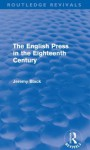 The English Press in the Eighteenth Century (Routledge Revivals) - Jeremy Black