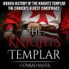 The Hidden History of the Knights Templar: The Church's Oldest Conspiracy - Kemah Bay Marketing LLC, Walfriede Schmitt;Conrad Bauer;Lewis Carroll, Rev. Charles Estell Baker, D.D.