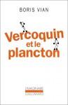 Vercoquin et le plancton - Boris Vian