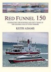 Red Funnel 150: Celebrating 150 Years of the Southampton Isle of Wight and South of England Royal Mail Steam Packet Co Ltd. the Origin - Keith Adams