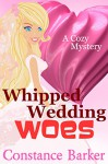 Whipped Wedding Woes: A Cozy Mystery (Caesars Creek Mystery Series Book 8) - Constance Barker