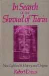 In Search Of The Shroud Of Turin: New Light On Its History And Origins - Robert Drews
