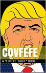 "Covfefe: A ""Coffee Table"" Book - Anon"