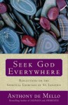 Seek God Everywhere: Reflections on the Spiritual Exercises of St. Ignatius - Anthony de Mello