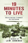 19 Minutes to Live - Helicopter Combat in Vietnam: A Memoir - Lew Jennings