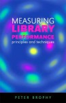 Measuring Library Performance: Principles and Techniques - Peter Brophy