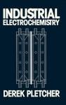 Industrial Electrochemistry - Derek Pletcher