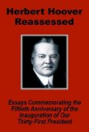 Herbert Hoover Reassessed: Essays Commemorating the Fiftieth Anniversary of the Inauguration of Our Thirty-First President - (United States) Congress: Senate, O. Mark