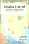 Getting Started: Reculturing Schools to Become Professional Learning Communities - Robert E. Eaker, Richard DuFour