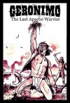 Geronimo: The Last Apache Warrior - Eric Griffin, Chas Truog